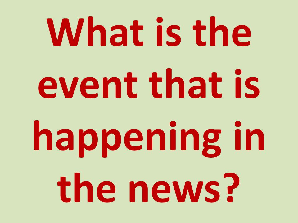 What is the event that is happening in the news