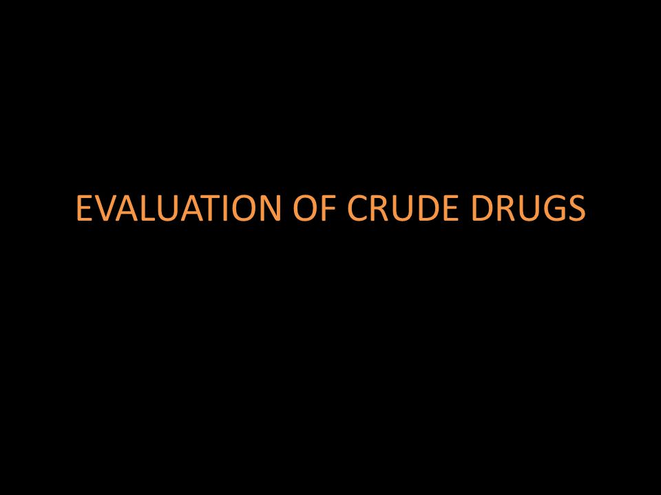 EVALUATION OF CRUDE DRUGS