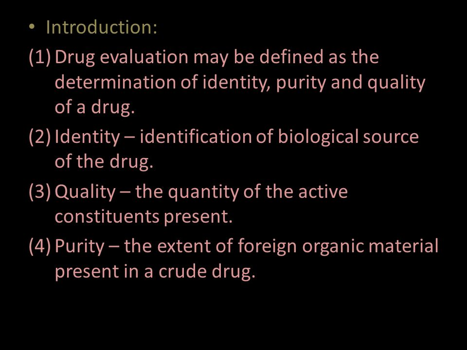 Introduction: Drug evaluation may be defined as the determination of identity, purity and quality of a drug.
