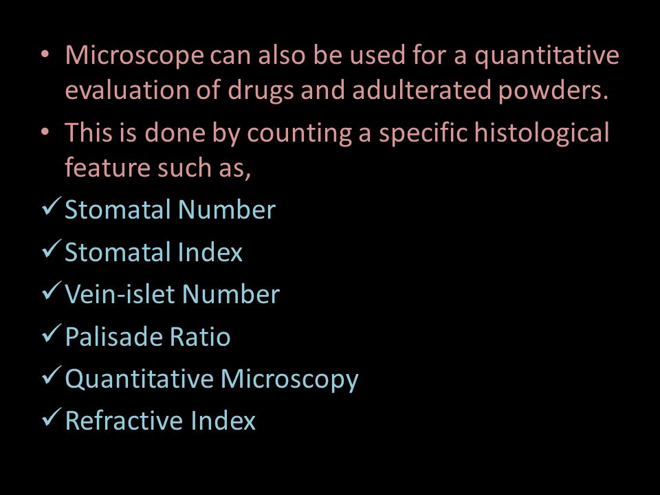 Microscope can also be used for a quantitative evaluation of drugs and adulterated powders.