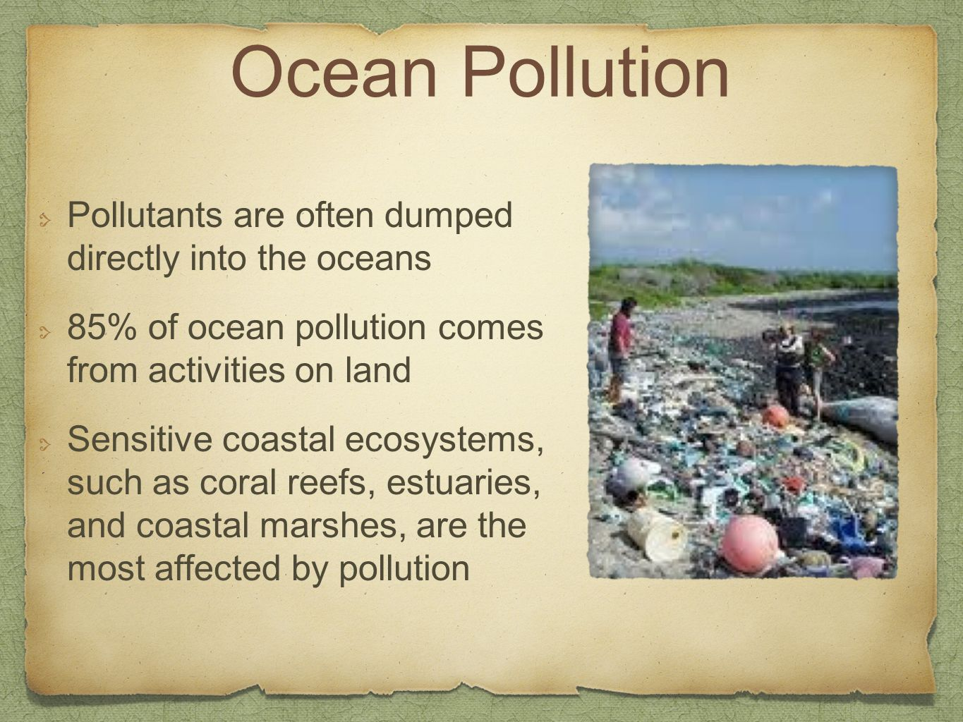 Ocean Pollution Pollutants are often dumped directly into the oceans