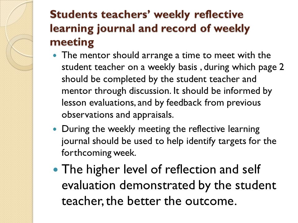 Students teachers' weekly reflective learning journal and record of weekly meeting