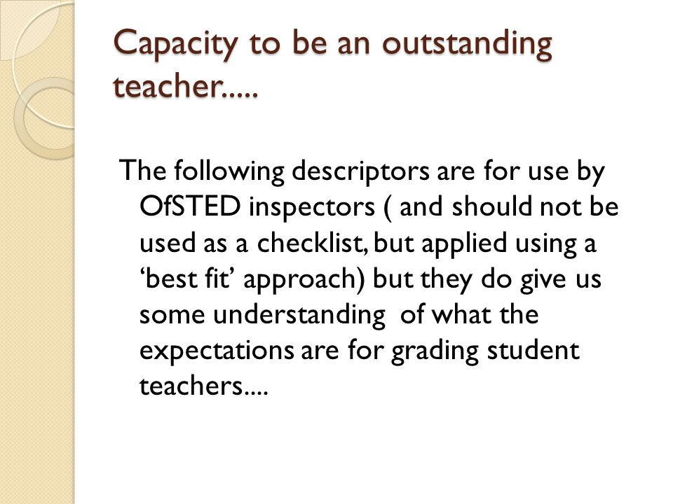 Capacity to be an outstanding teacher.....