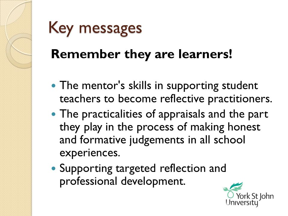 Key messages Remember they are learners!