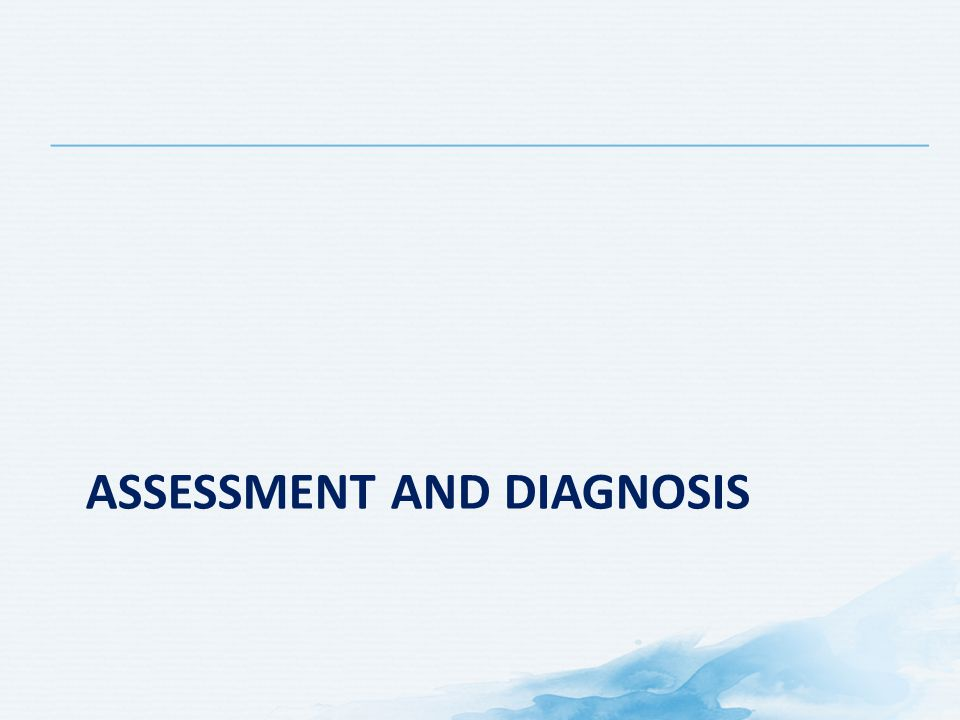 Assessment and diagnosis