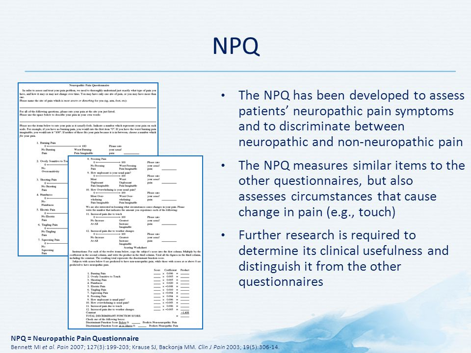 NPQ The NPQ has been developed to assess patients' neuropathic pain symptoms and to discriminate between neuropathic and non-neuropathic pain.