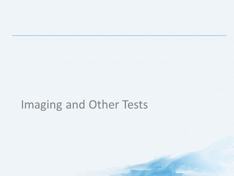 Imaging and Other Tests