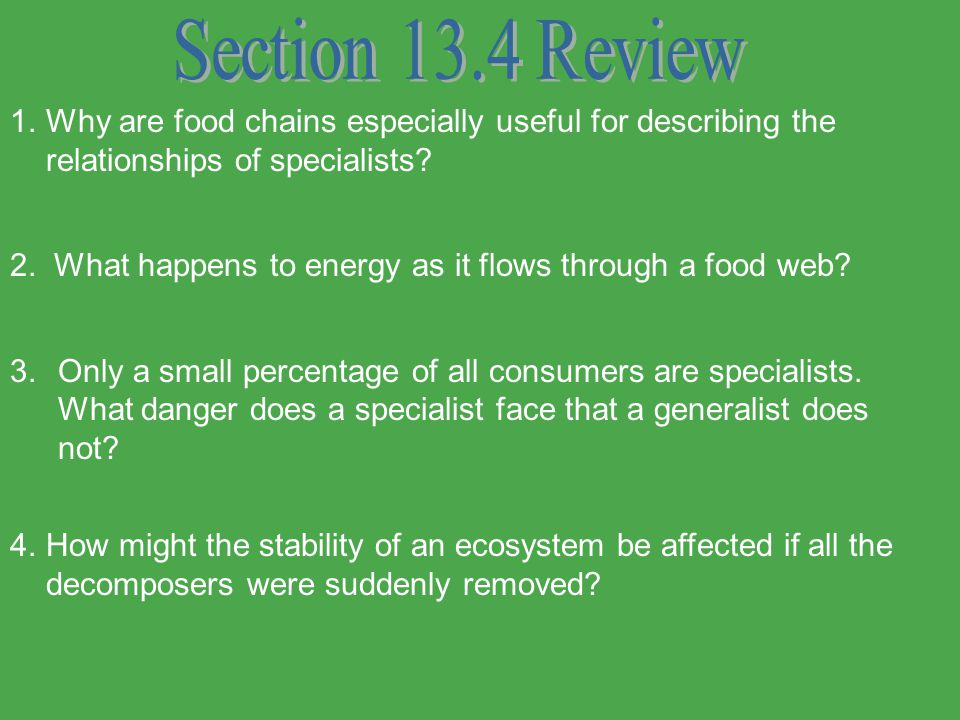 Section 13.4 Review Why are food chains especially useful for describing the relationships of specialists