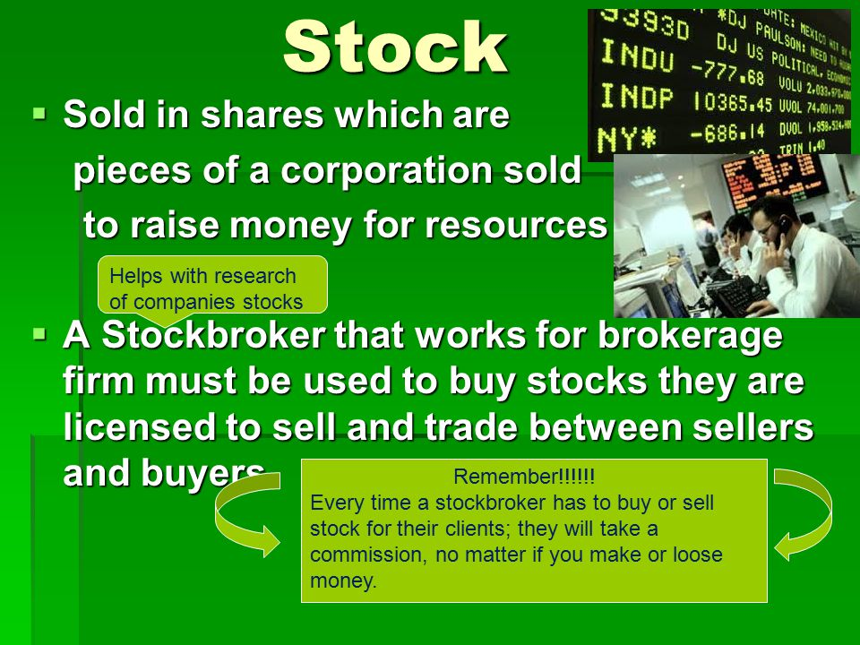Stock Sold in shares which are pieces of a corporation sold