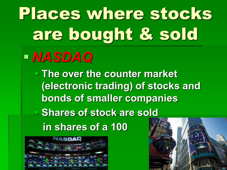 Places where stocks are bought & sold