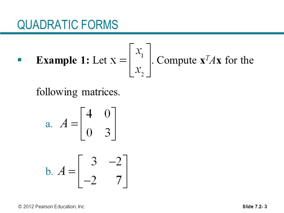 QUADRATIC FORMS Example 1: Let . Compute xTAx for the