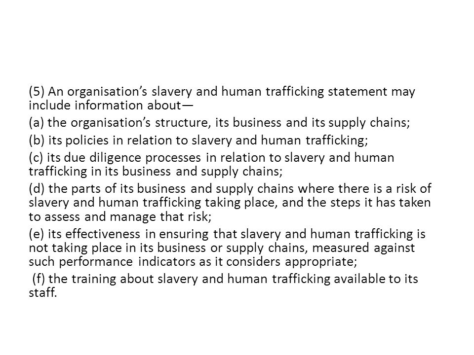 (5) An organisation's slavery and human trafficking statement may include information about—