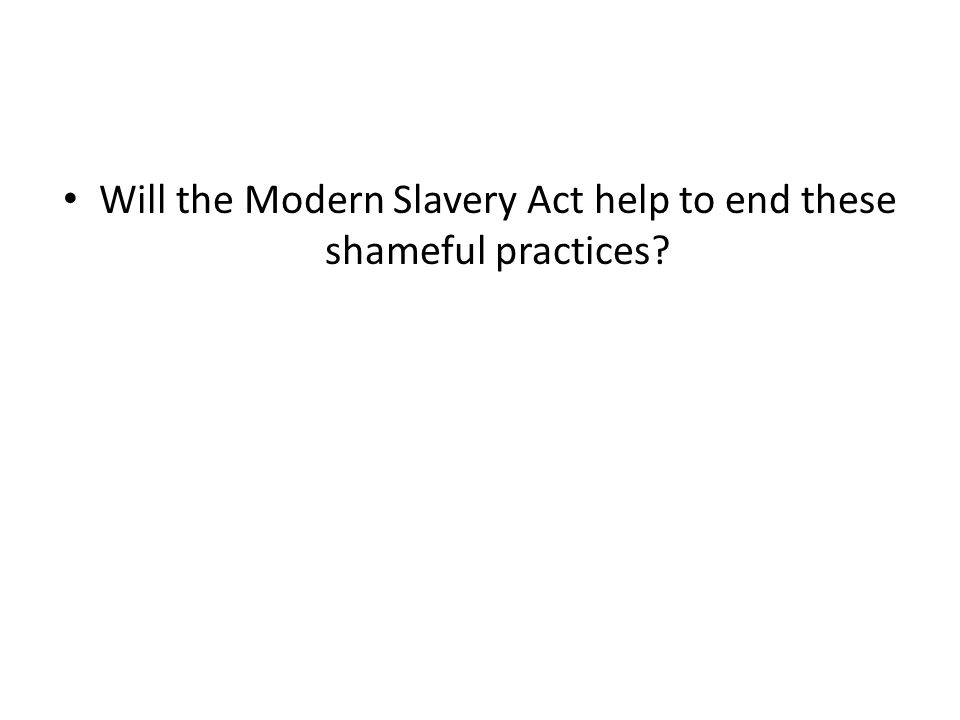 Will the Modern Slavery Act help to end these shameful practices