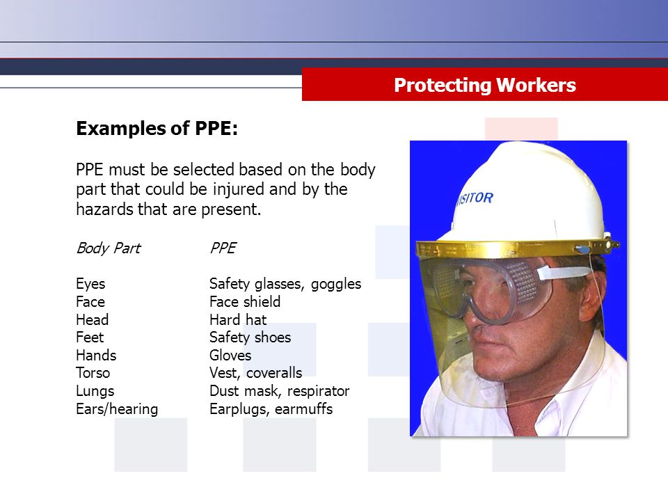 Protecting Workers Examples of PPE: