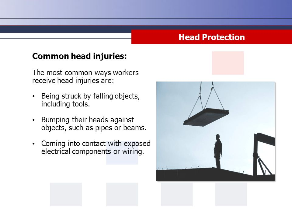 Head Protection Common head injuries: