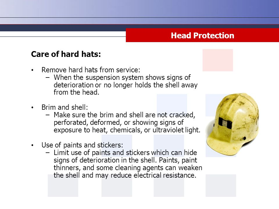 Head Protection Care of hard hats: Remove hard hats from service: