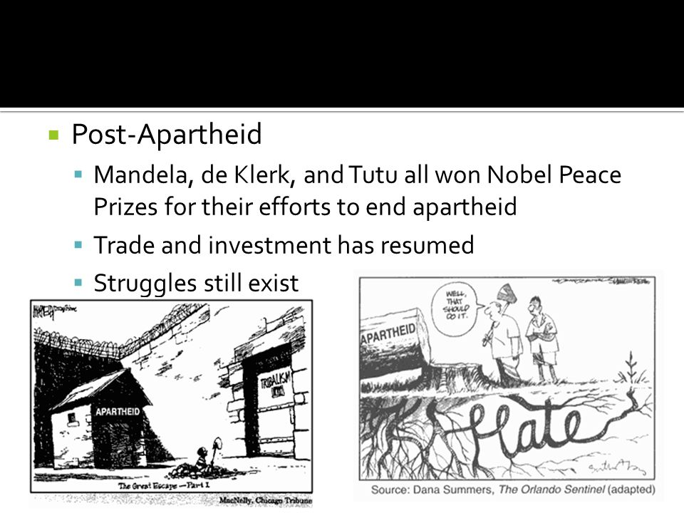 Post-Apartheid Mandela, de Klerk, and Tutu all won Nobel Peace Prizes for their efforts to end apartheid.