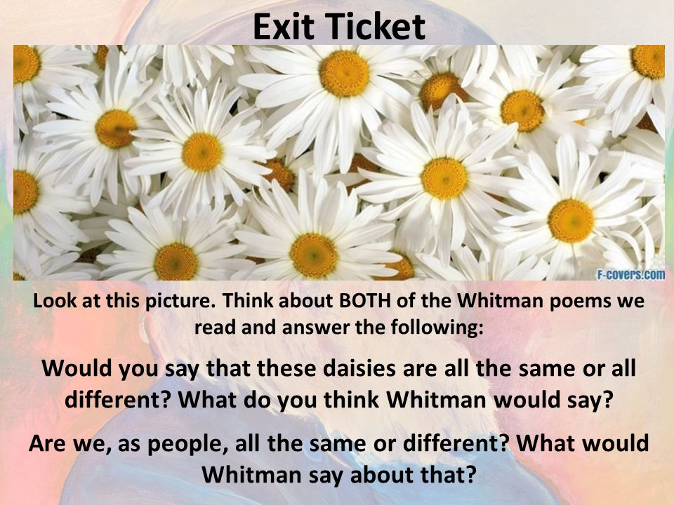 Exit Ticket Look at this picture. Think about BOTH of the Whitman poems we read and answer the following: