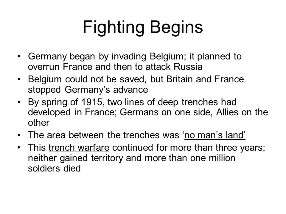 Fighting Begins Germany began by invading Belgium; it planned to overrun France and then to attack Russia.