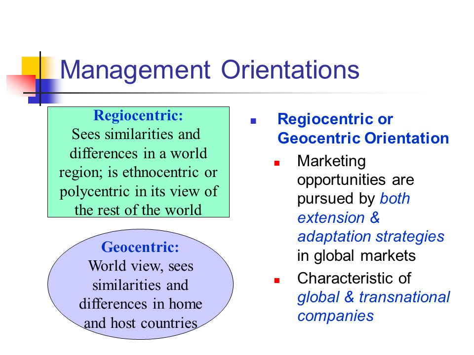 ethnocentric polycentric regiocentric global the four ihrm orientations According to perlmutter (wach & wojciechowski, 2014) international orientation of managers can be represented by three personality types, which are ethnocentric, polycentric, regiocentric and.
