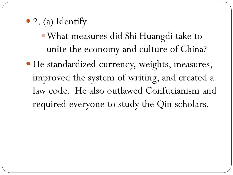 2. (a) Identify What measures did Shi Huangdi take to unite the economy and culture of China