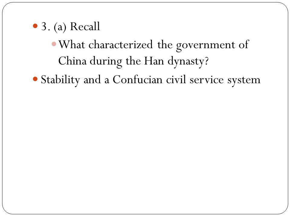 3. (a) Recall What characterized the government of China during the Han dynasty.