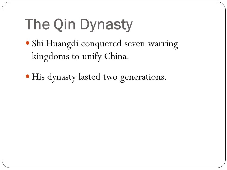 The Qin Dynasty Shi Huangdi conquered seven warring kingdoms to unify China.