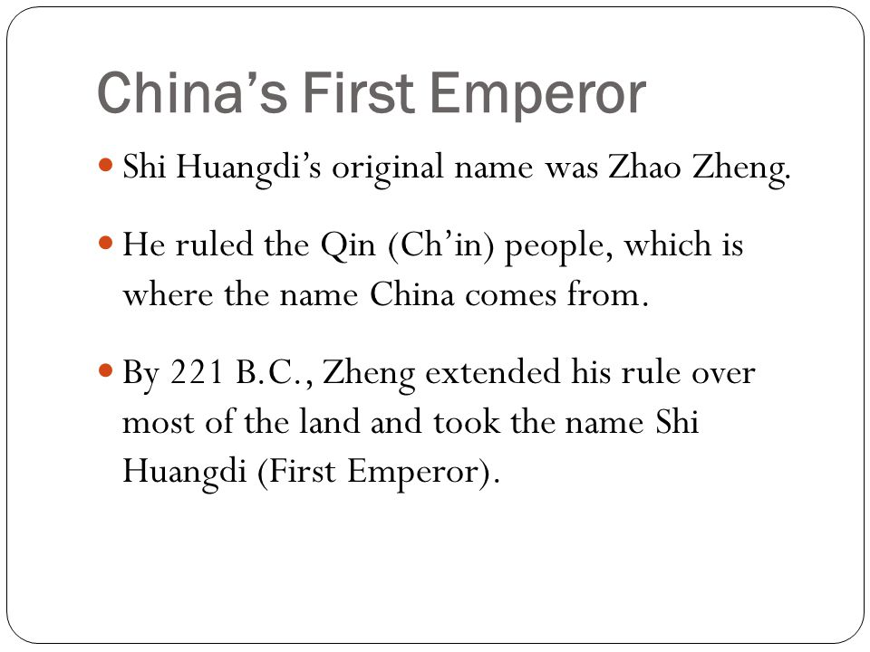 China's First Emperor Shi Huangdi's original name was Zhao Zheng.