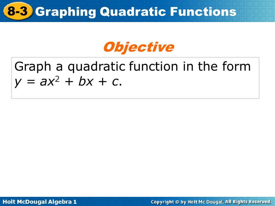 Objective Graph a quadratic function in the form y = ax2 + bx + c.