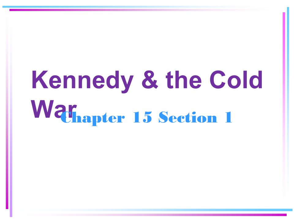 Kennedy & the Cold War Chapter 15 Section 1