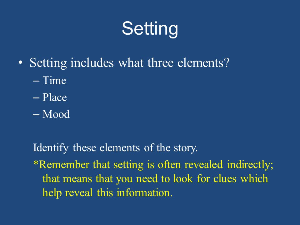 Setting Setting includes what three elements Time Place Mood