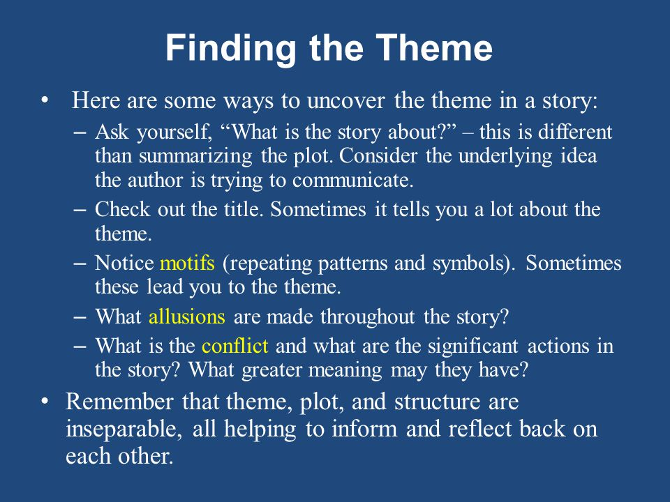 Finding the Theme Here are some ways to uncover the theme in a story: