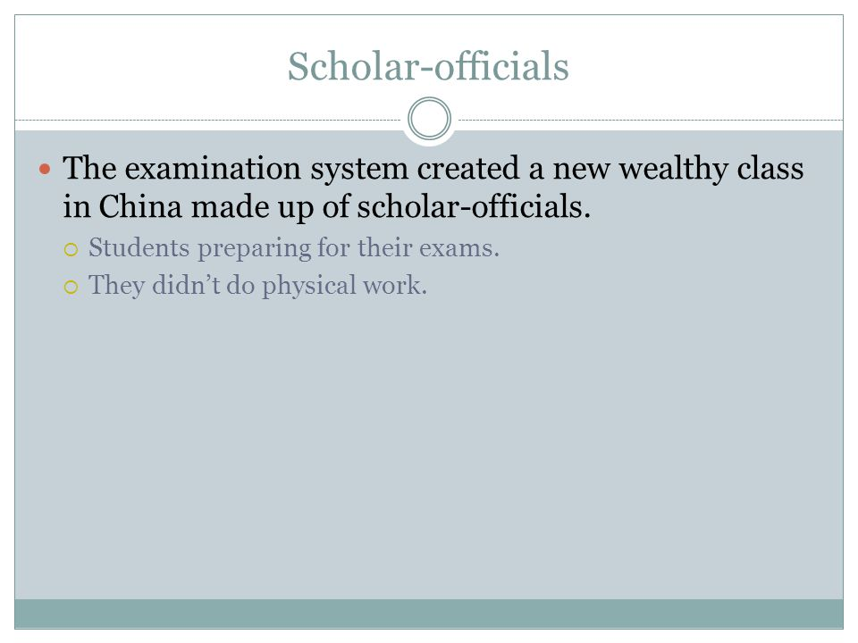 Scholar-officials The examination system created a new wealthy class in China made up of scholar-officials.