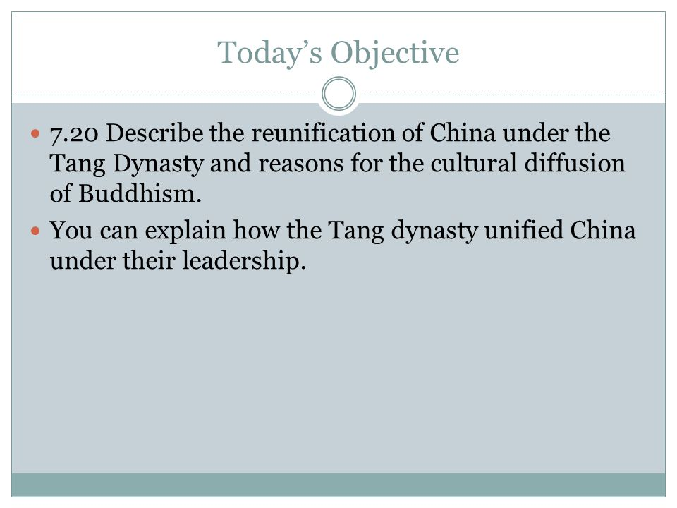 Today's Objective 7.20 Describe the reunification of China under the Tang Dynasty and reasons for the cultural diffusion of Buddhism.
