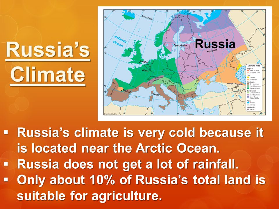 Russia's Climate. Russia. Russia's climate is very cold because it is located near the Arctic Ocean.