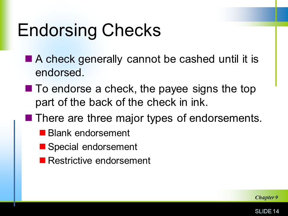 Endorsing Checks A check generally cannot be cashed until it is endorsed.