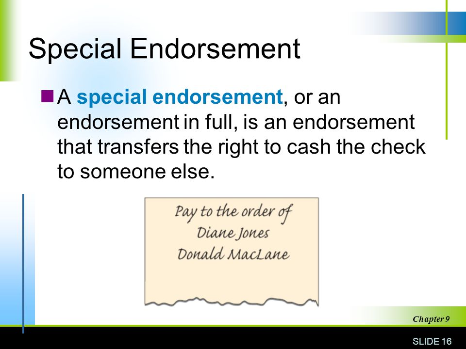 Special Endorsement A special endorsement, or an endorsement in full, is an endorsement that transfers the right to cash the check to someone else.