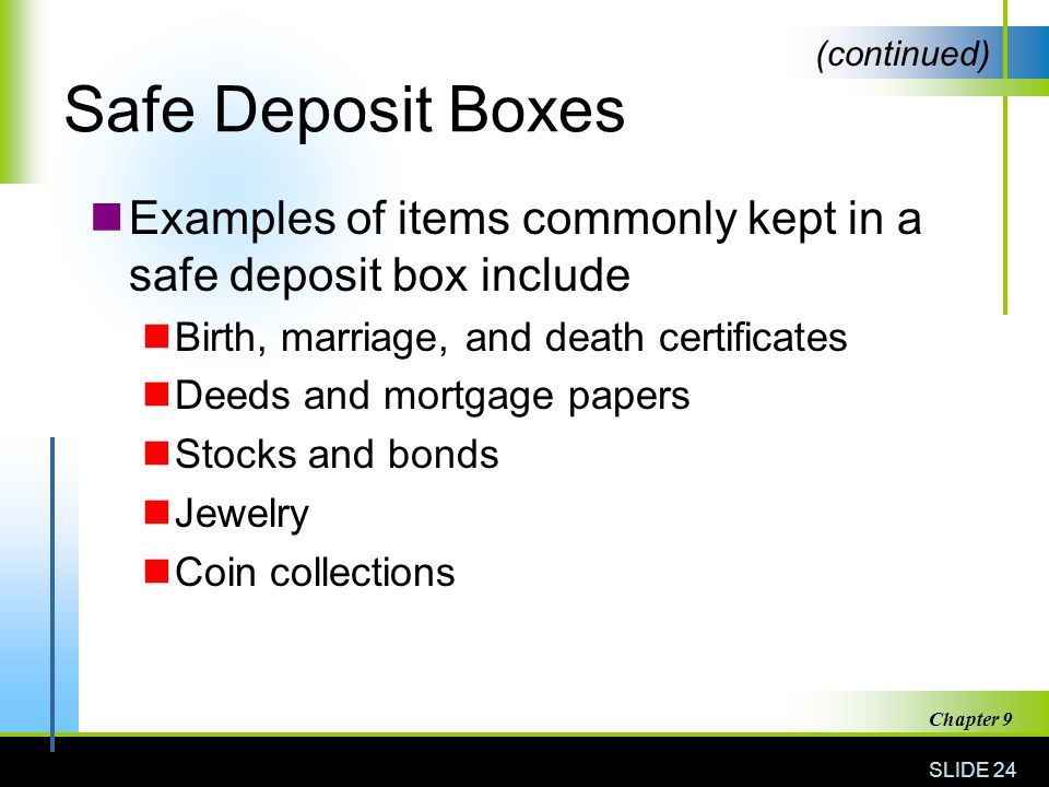 Safe Deposit Boxes (continued) Examples of items commonly kept in a safe deposit box include. Birth, marriage, and death certificates.