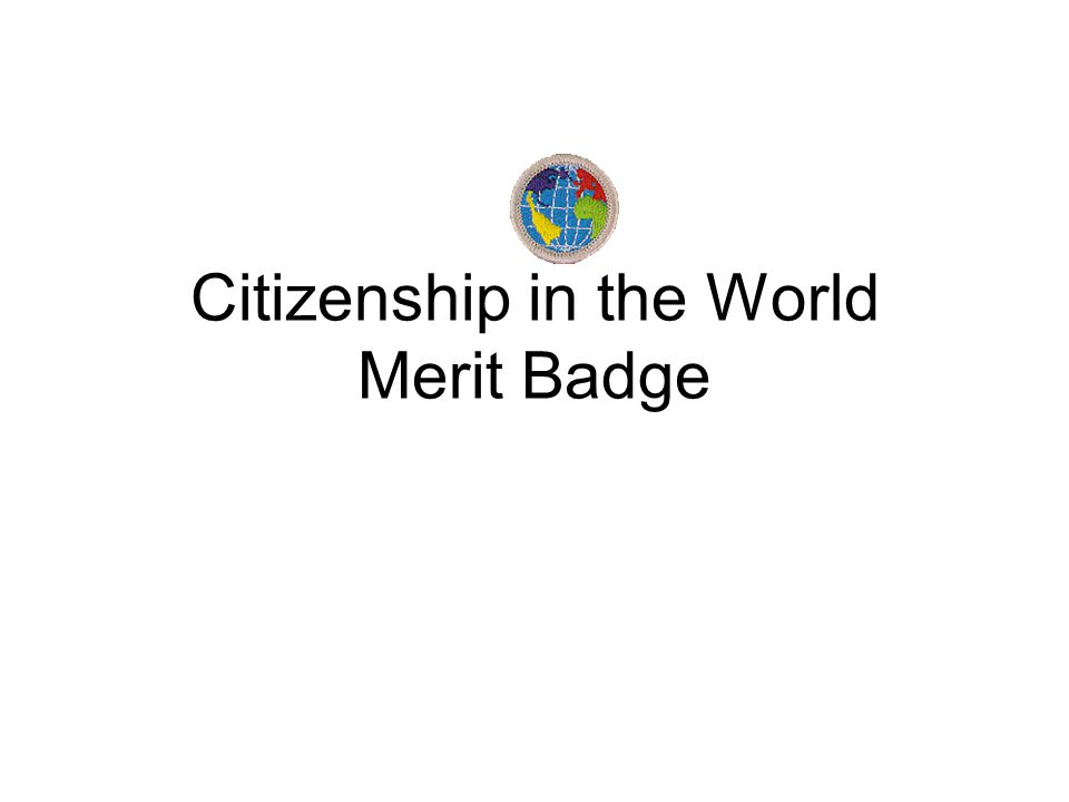 Citizenship In The World Merit Badge Ppt Download