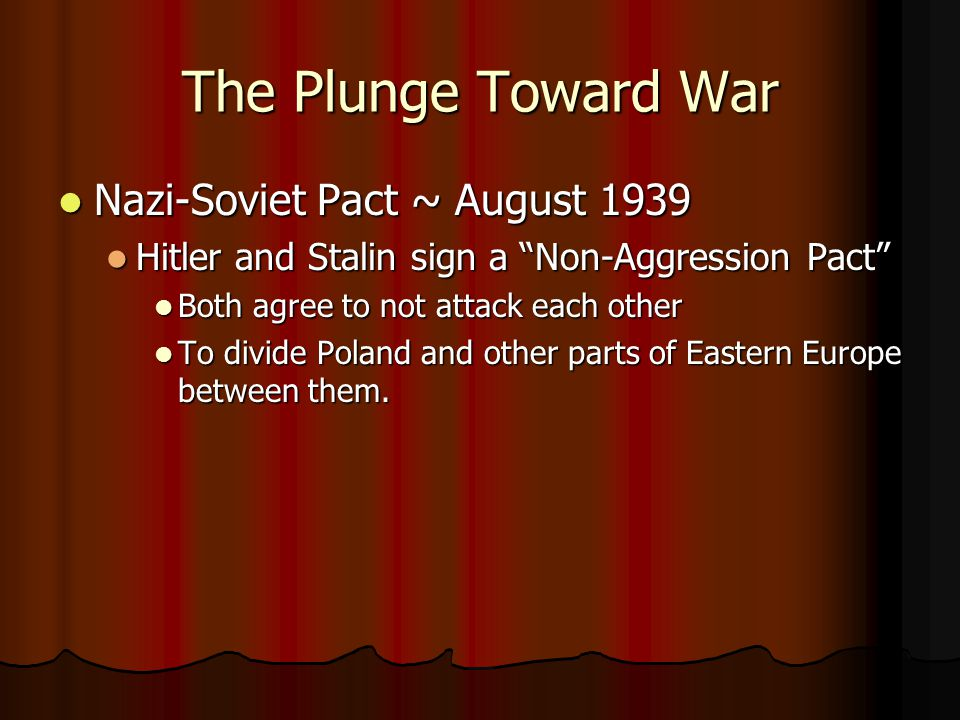 The Plunge Toward War Nazi-Soviet Pact ~ August 1939