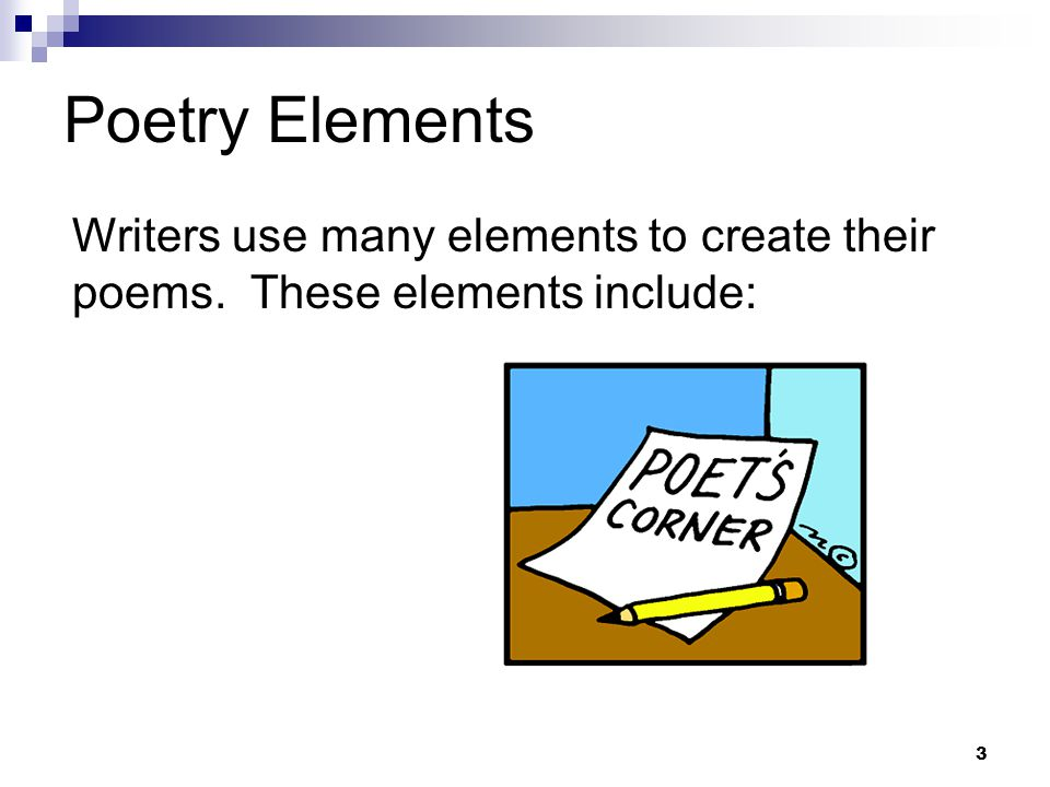Poetry Elements Writers use many elements to create their poems. These elements include: