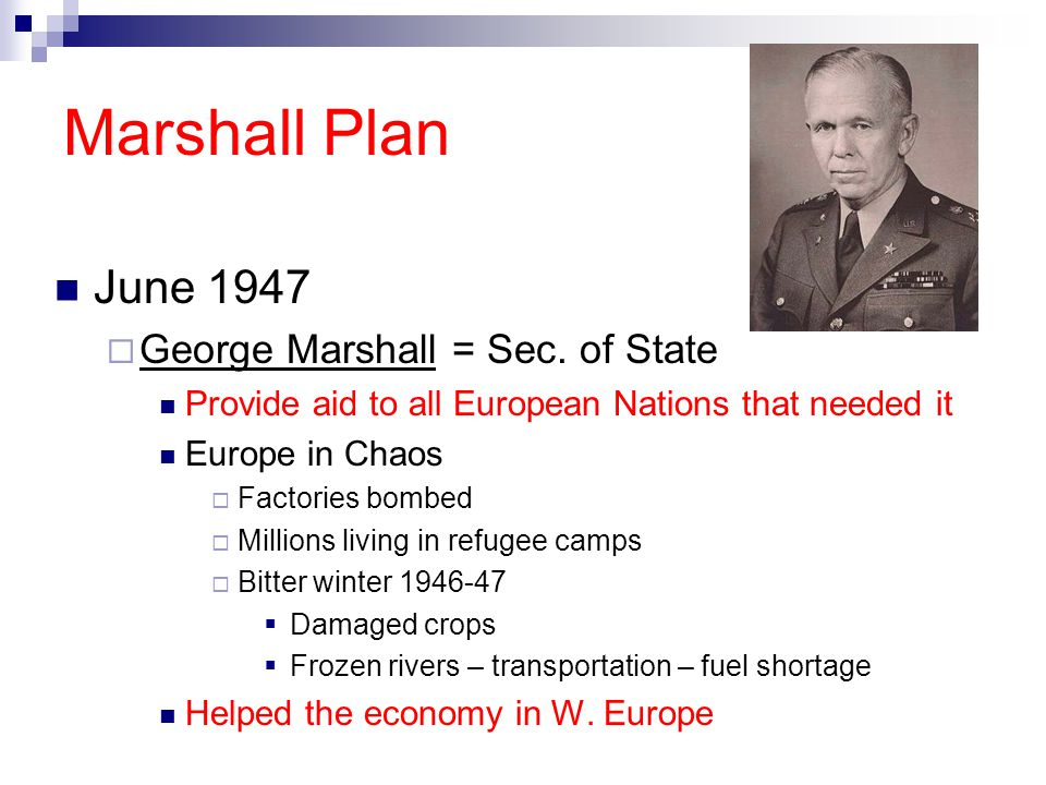 Marshall Plan June 1947 George Marshall = Sec. of State