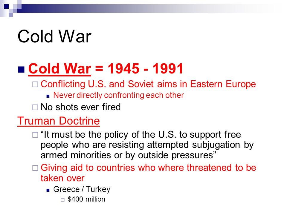 Cold War Cold War = Truman Doctrine