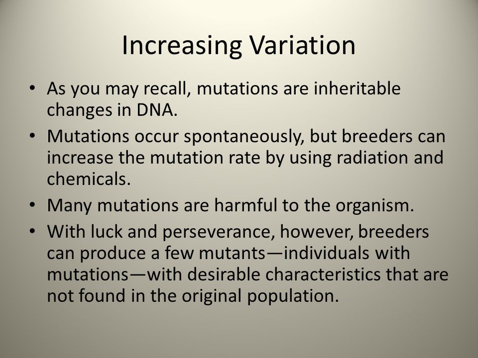 Increasing Variation As you may recall, mutations are inheritable changes in DNA.
