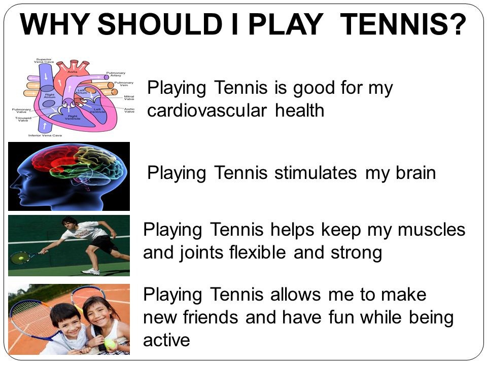 WHY SHOULD I PLAY TENNIS