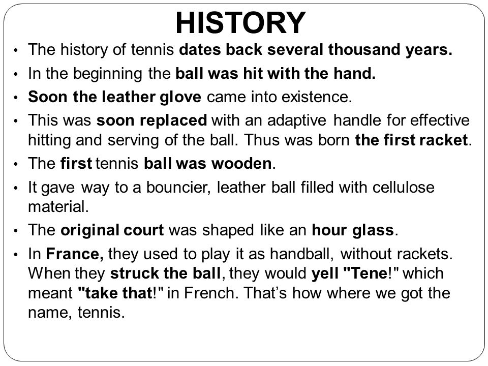 HISTORY The history of tennis dates back several thousand years.