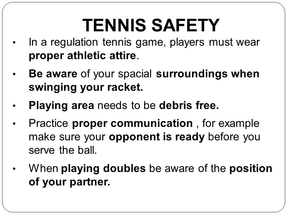 TENNIS SAFETY In a regulation tennis game, players must wear proper athletic attire.