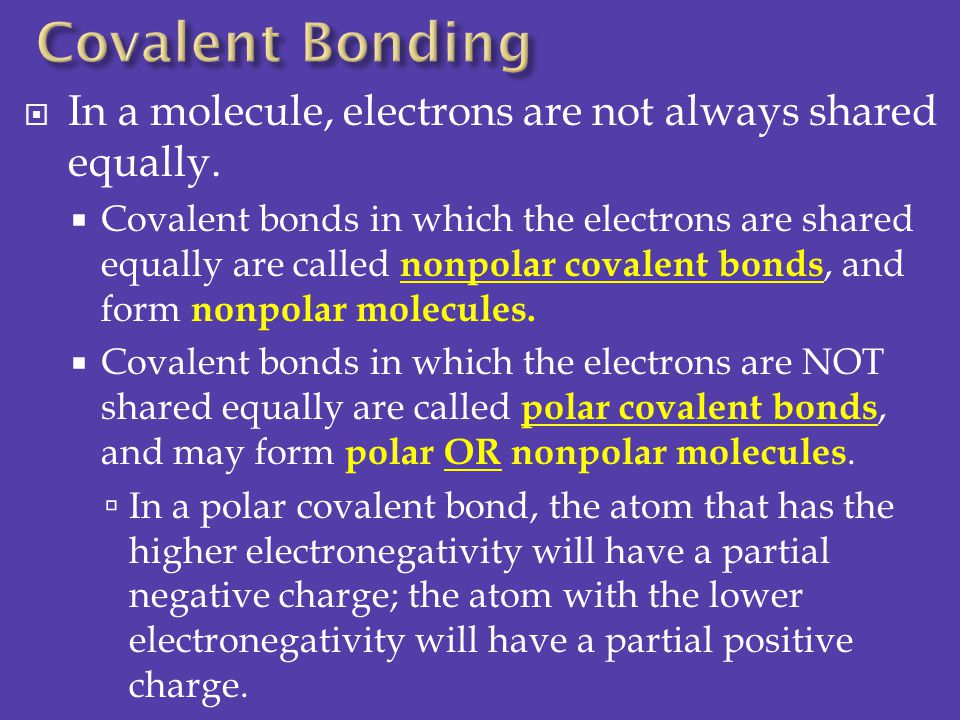 Covalent Bonding In a molecule, electrons are not always shared equally.