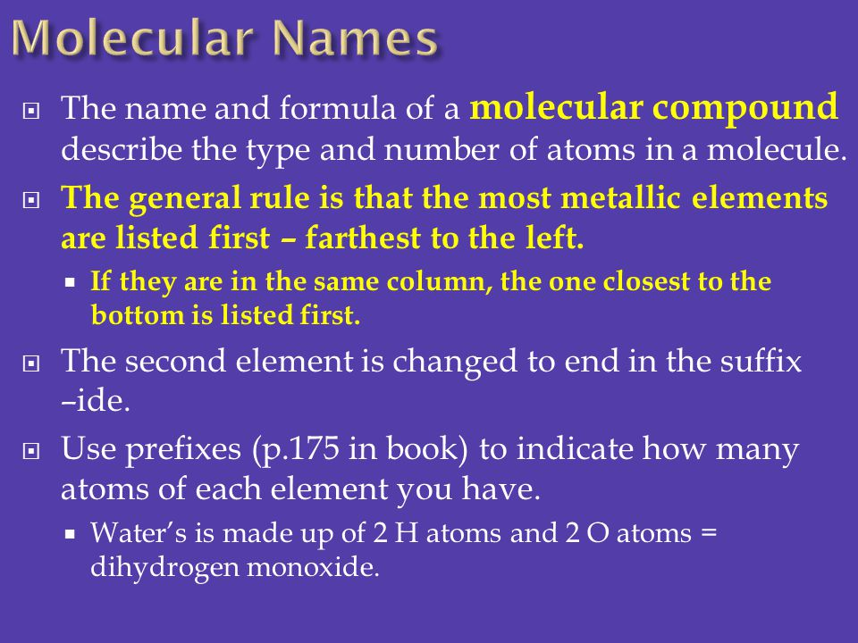 Molecular Names The name and formula of a molecular compound describe the type and number of atoms in a molecule.