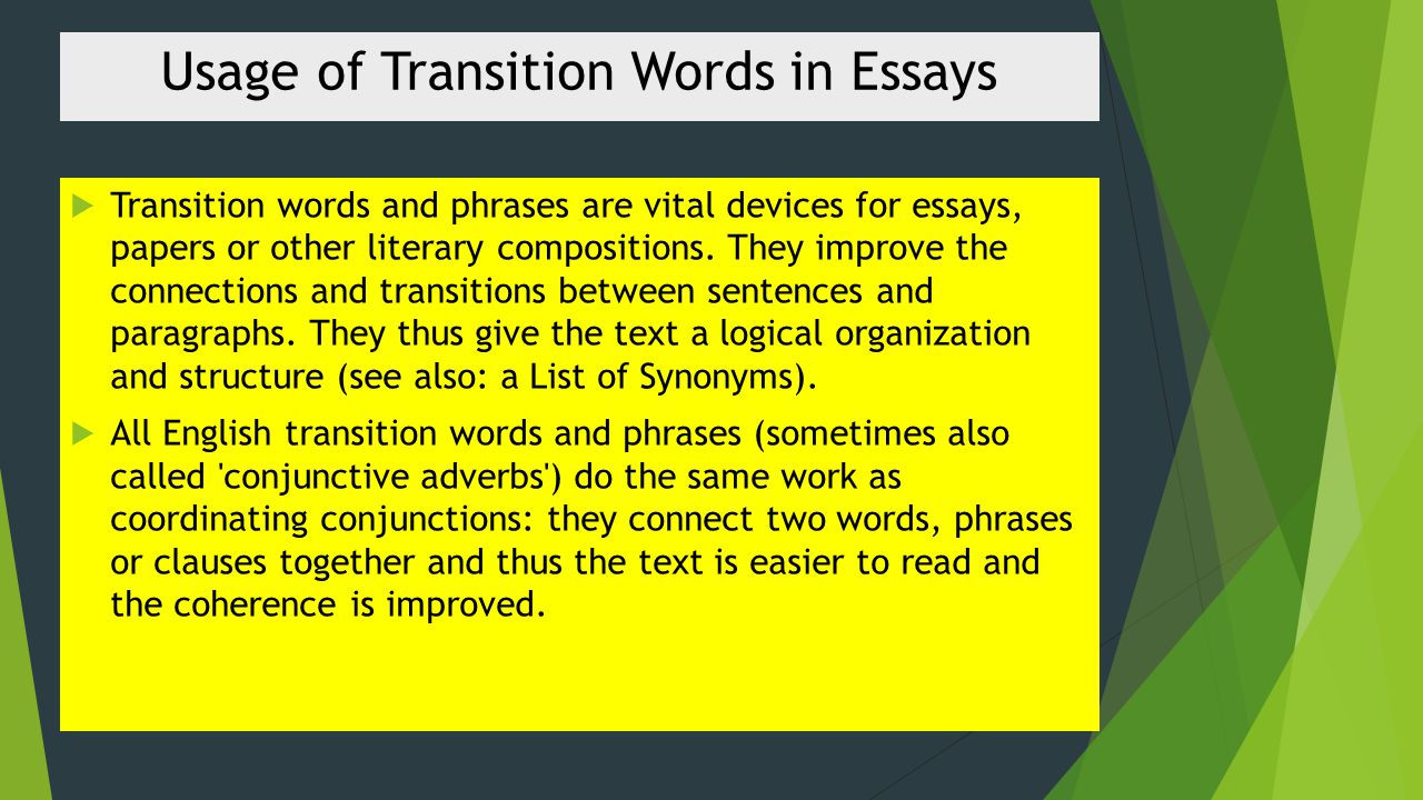 transition words and phrases in an essay Transition words and phrases help an essayist make the writing flow, providing the reader with smooth reading an essay without transition words and phrases can give the reader whiplash, jerking him/her from one point to the next.